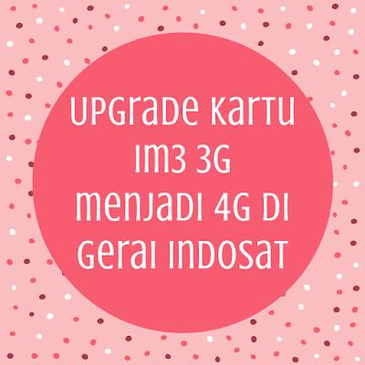 Terbaru 2018, Pengalamanku Meng-upgrade Kartu IM3 3G Menjadi 4G di Gerai Indosat
