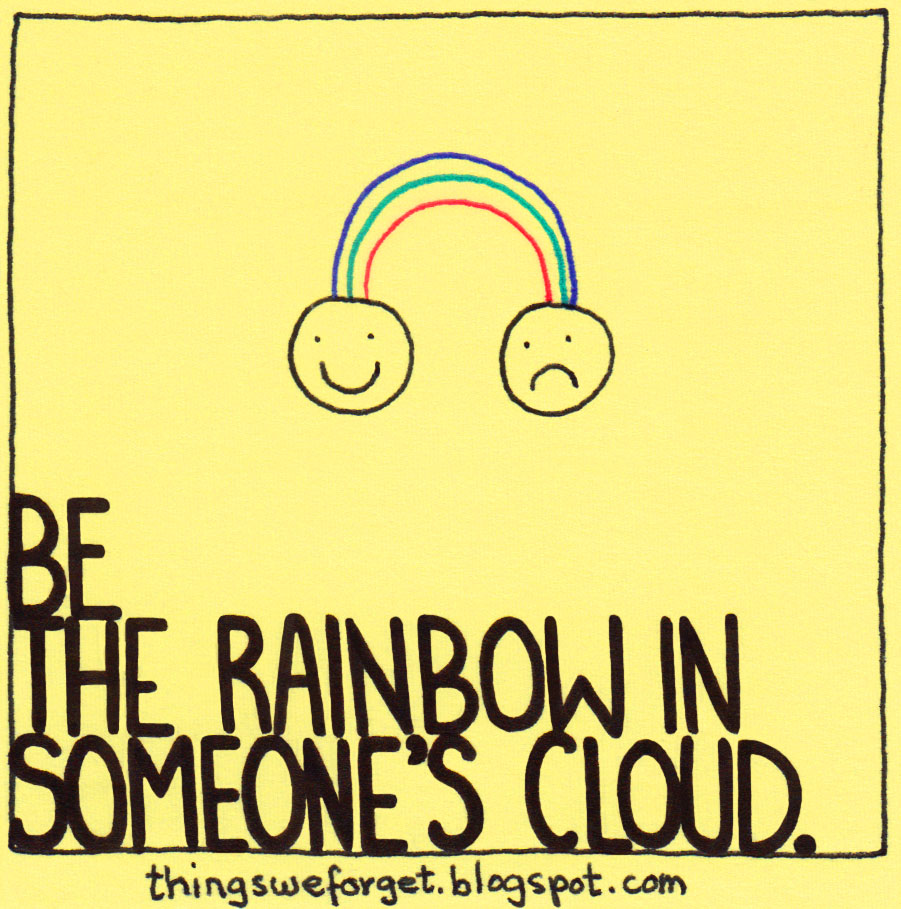 1154: Be the rainbow in someone's cloud.