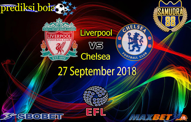 Prediksi Bola Terpercaya Laga League Cup Liverpool vs Chelsea 27 September 2018