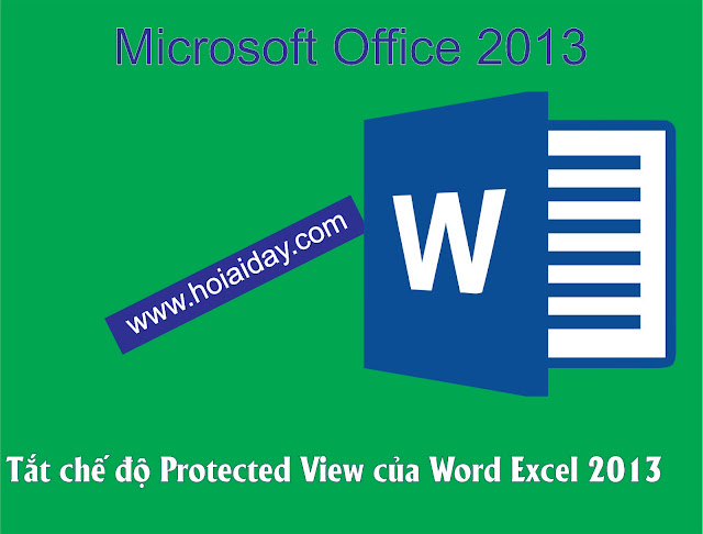 Tắt chế độ Protected View của Word Excel  2013