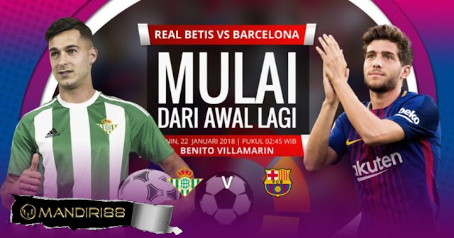 Prediksi Bola Real Betis Vs Barcelona , Senin 22 January 2018 Pukul 02.45 WIB @ SCTV