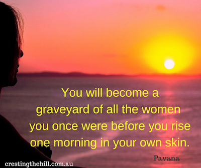 You will become a graveyard of the woman you once were before you rise - Pavana