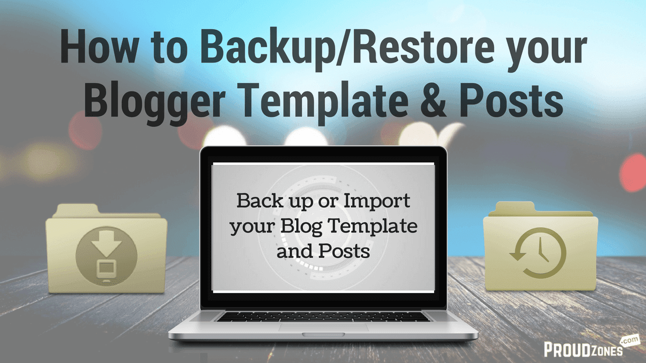 How to Backup/Restore your Blogger Template & Posts