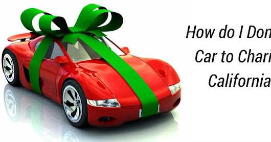 How to Donate a Car in California The Reasons for Donating