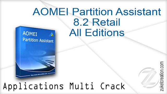 AOMEI Partition Assistant 8.2 Retail All Editions |  328 MB