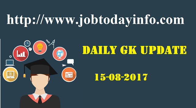 Daily GK Update 15th August 2017, Important Current Affairs