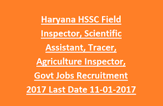 Haryana HSSC Field Inspector, Scientific Assistant, Tracer, Agriculture Inspector, Librarian Govt Jobs Recruitment 2017 Last Date 11-01-2017