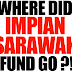 Where did Impian Sarawak fund go?