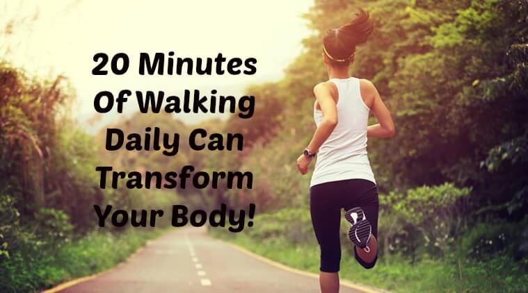 20 Minutes Of Walking Daily Can Transform Your Body And Improve Your Health
