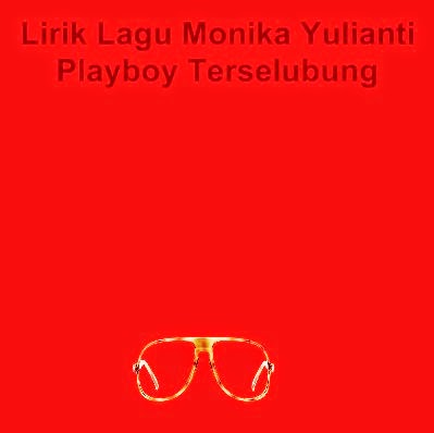 Lirik Lagu Monika Yulianti - Playboy Terselubung