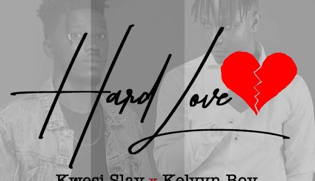 Kwesi Slay ft. Kelvyn Boy – Hard Love (Prod. By Brainy)