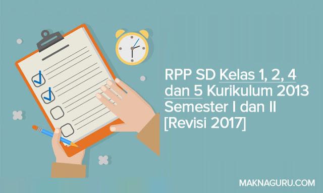RPP SD Kelas 1, 2, 4 dan 5 Kurikulum 2013 Semester I dan II [Revisi 2017]