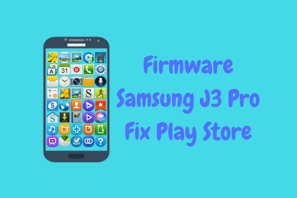 [UPDATE] Firmware Samsung J3 Pro Fix Play Store