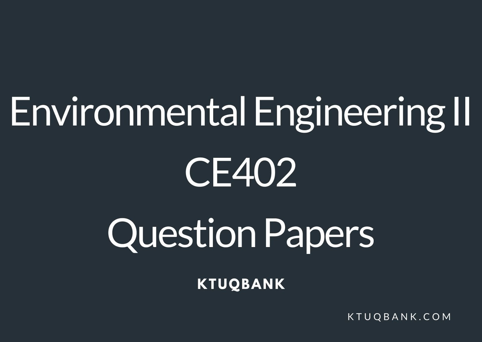 ENVIRONMENTAL ENGINEERING – II | CE402 | Question Papers (2015 batch)