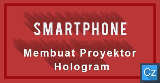 Cara Membuat Proyektor Hologram menggunakan Smartphone