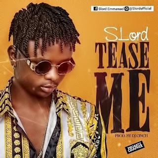 Mp3: S-Lord - Tease Me (Prod. By Dj Cinch)