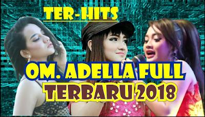 Bagi anda semua yang tidak mau ketinggalan untuk mempunyai lagu lagu terbaru Om Adella  Download Terbaru Lagu Om Adella Mp3 2018 Kumpulan Terlengkap