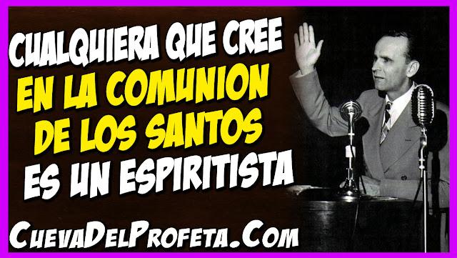 Cualquiera que cree en la Comunión de los Santos es un espiritista - Citas William Marrion Branham Mensajes