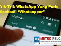 "Trik-Trik WhatsApp Yang Perlu Dipahami ""Whatsapper"""