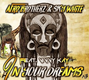 Afro Brotherz & Sky White – In Your Dreams (feat. Vinny Kay)