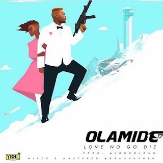 Olamide – Love No Go Die (Prod. Young John)