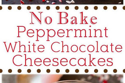 No Bake Peppermint White Chocolate Cheesecakes
