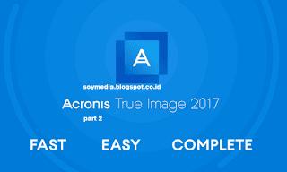 Langkah Langkah Backup dan Recovery Windows Menggunakan Acronis True Image 2017