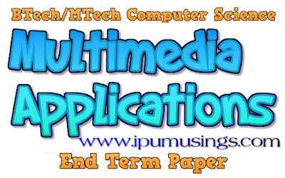 BTech/Mtech - CS - Semester 4 Multimedia Applications   End Term Examination May-June 2018  Question Paper (#ipumusings)(#ggsipupapers)