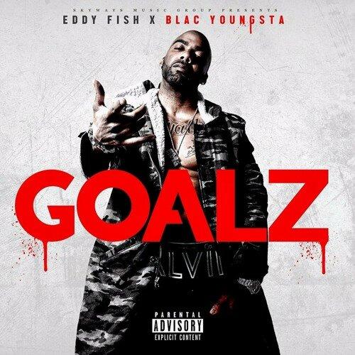 Eddy Fish feat. Blac Youngsta - Goalz