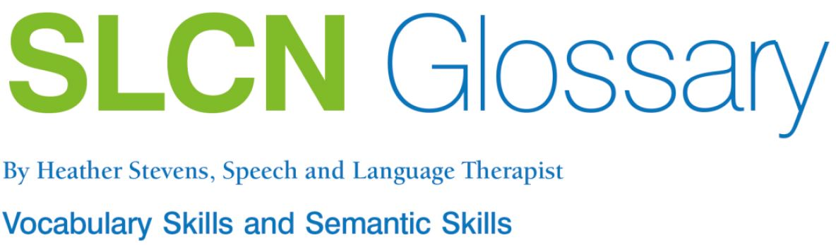 SLCN Glossary - Vocabulary Skills and Semantic Skills