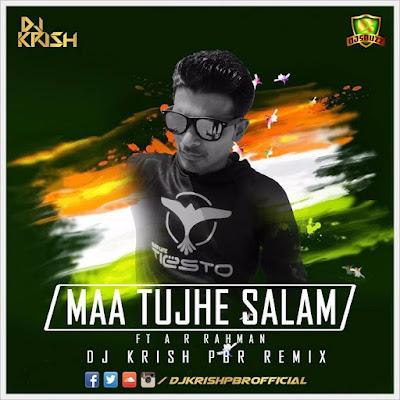 MAA TUJHE SALAM (FT A R RAHMAN) – DJ KRISH PBR REMIX