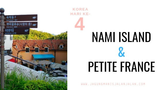 Jalan-Jalan di Korea Hari ke-4: Nami Island & Petite France