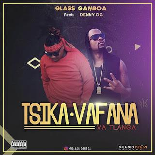 Glass Gamboa Feat. Denny Og - Tsika Vafana Vá Tlanga