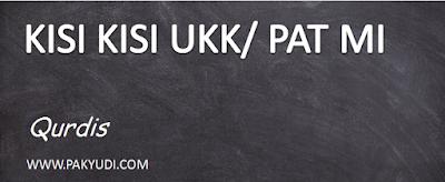Download. Unduh Kisi Kisi UKK/ PAT/ UAS Qurdis - alqur'an hadist MI Kelas 1 Kurtilas Terbaru Th. 2018/ 2019/ 2020/ 2020 PDF Docs Word Format