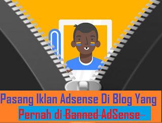 Pasang Iklan Adsense Di Blog Yang Pernah Di Banned Adsense ?