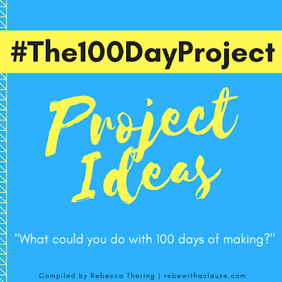 The 100 Day Project ideas #The100DayProject