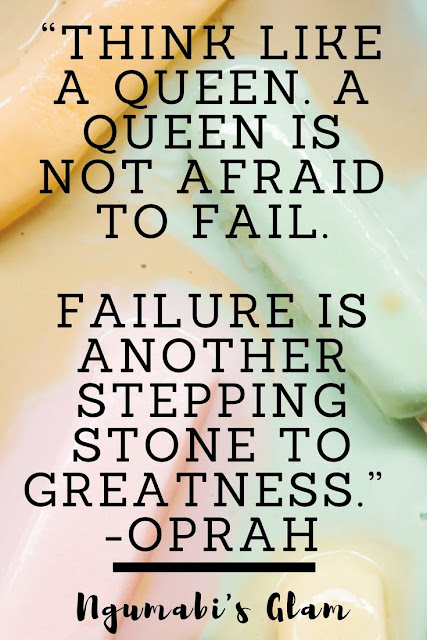 """THINK LIKE A QUEEN. A QUEEN IS NOT AFRAID TO FAIL.  FAILURE IS ANOTHER STEPPING STONE TO GREATNESS.""""  -OPRAH"""