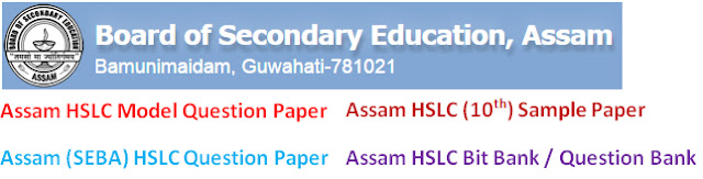 Assam (SEBA) HSLC Model Question Papers 2017 Sample Question Papers, Blueprint, Question Paper, Bit Bank, Question Bank Paper