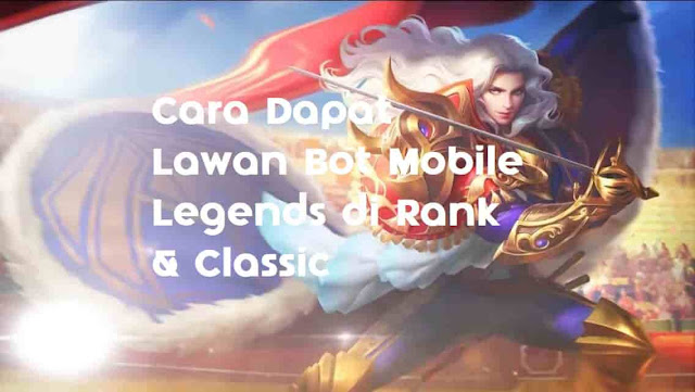 Cara Dapat Lawan Bot Mobile Legends di Rank  Cara Dapat Lawan Bot Mobile Legends di Rank & Classic