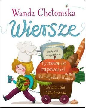 """Wanda Chotomska, Gabriela Niedzielska, """"Wiersze. Smakowite niespodzianki, rymowanki rapowanki, dla niejadka i łasucha, coś dla ucha i dla brzucha"""""""