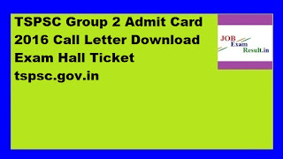 TSPSC Group 2 Admit Card 2016 Call Letter Download Exam Hall Ticket tspsc.gov.in
