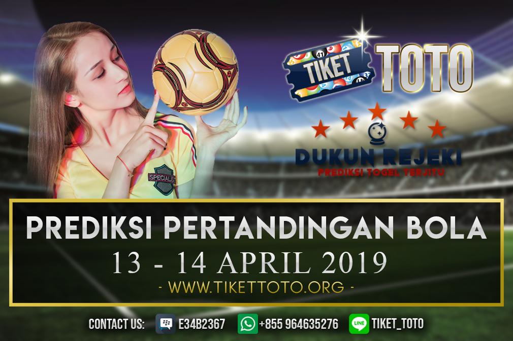 PREDIKSI PERTANDINGAN BOLA TANGGAL  13 – 14 APRIL 2019