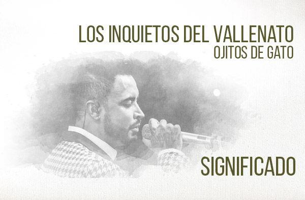 Ojitos de Gato significado de la canción Los Inquietos del Vallenato Jhon Alex.
