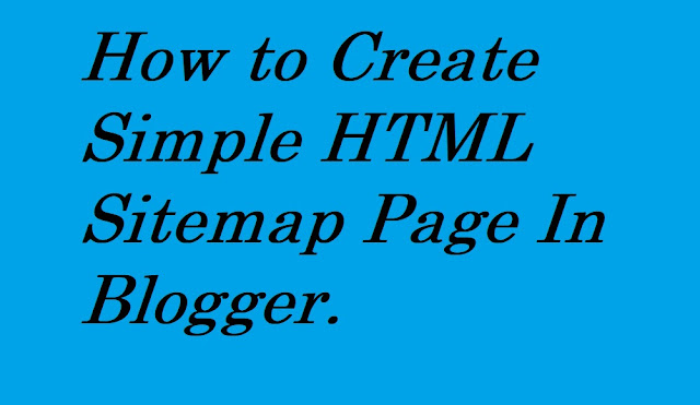 How to Create Simple HTML Sitemap Page In Blogger