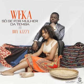 Weka feat Boy Kizzy-Só se for mulher da Temba