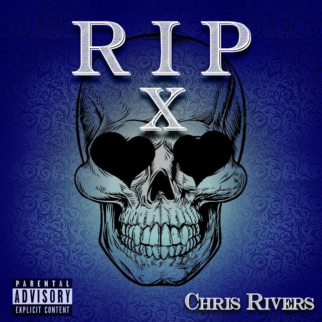 "Chris Rivers ""RIP X"" (((AUDIO)))"