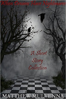 When Dreams Have Nightmares - A short story horror collection by Matthew Mulvenna