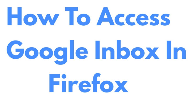 How to access Google Inbox in Firefox
