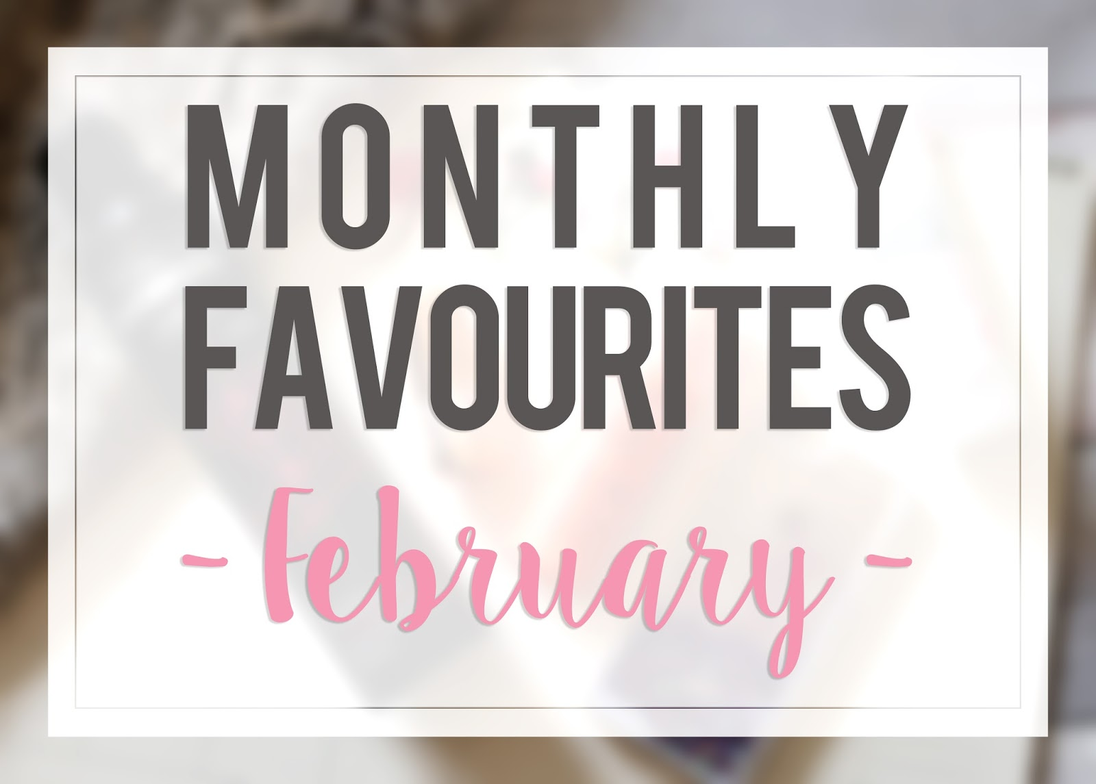 Monthly Favourites February