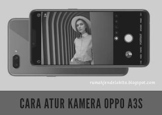 Cara Mengatur Kamera Oppo A3S agar Tidak Blur atau Buram dan Fokus